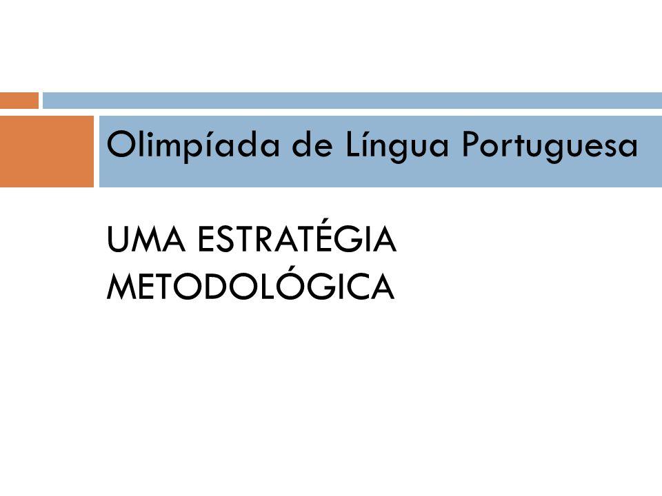 Olimpíada de Língua Portuguesa UMA ESTRATÉGIA METODOLÓGICA