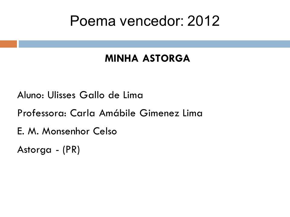 Poema vencedor: 2012 MINHA ASTORGA Aluno: Ulisses Gallo de Lima