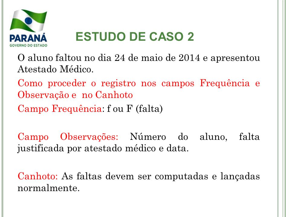 ESTUDO DE CASO 2 O aluno faltou no dia 24 de maio de 2014 e apresentou Atestado Médico.