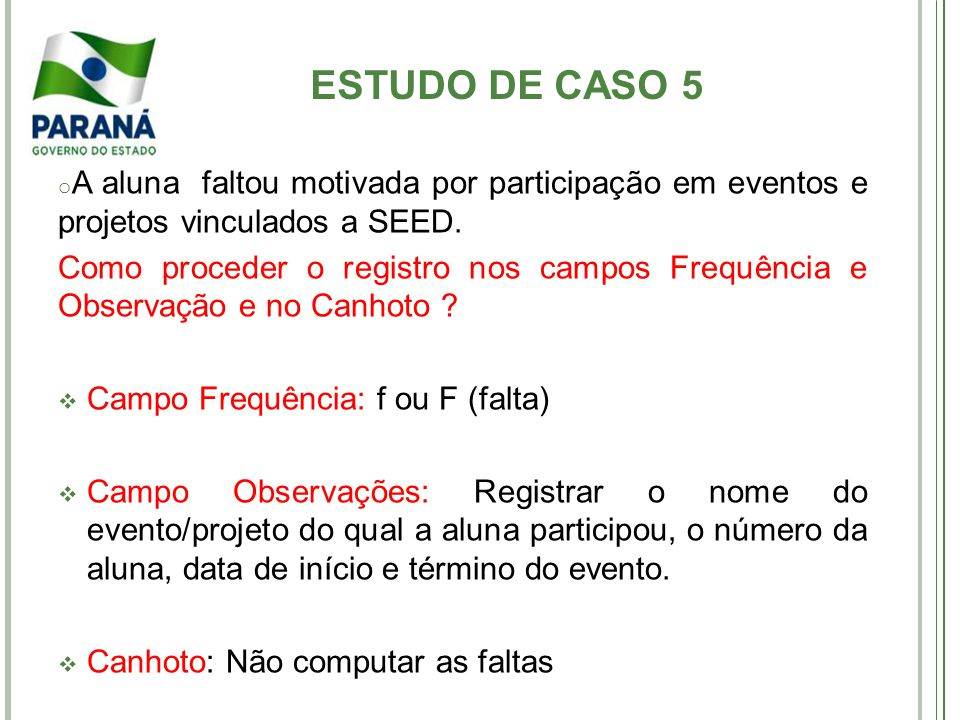 ESTUDO DE CASO 5 A aluna faltou motivada por participação em eventos e projetos vinculados a SEED.