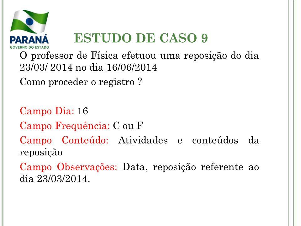 ESTUDO DE CASO 9 O professor de Física efetuou uma reposição do dia 23/03/ 2014 no dia 16/06/2014.