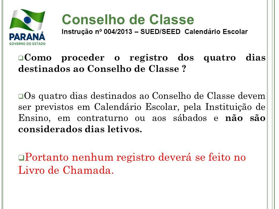 Conselho de Classe Instrução nº 004/2013 – SUED/SEED Calendário Escolar