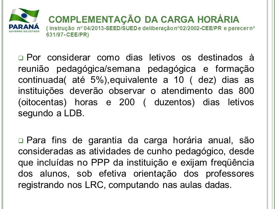 COMPLEMENTAÇÃO DA CARGA HORÁRIA ( instrução nº 04/2013-SEED/SUED e deliberação nº02/2002-CEE/PR e parecer nº 631/97- CEE/PR)