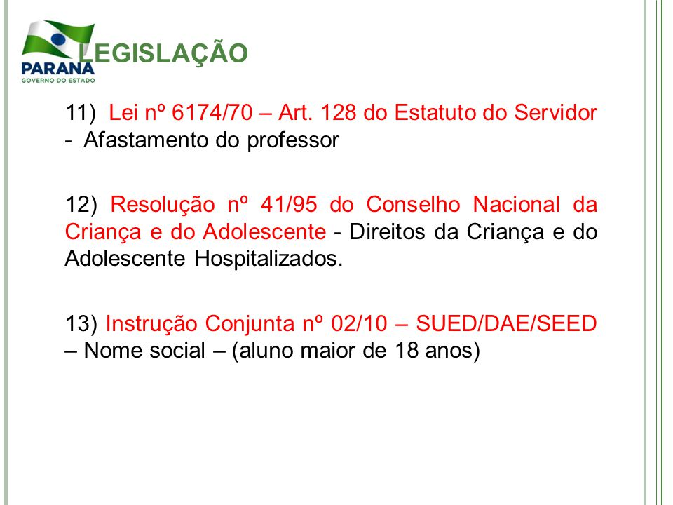 LEGISLAÇÃO 11) Lei nº 6174/70 – Art. 128 do Estatuto do Servidor - Afastamento do professor.