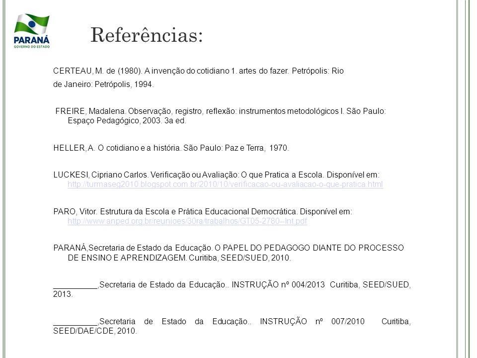 Referências: CERTEAU, M. de (1980). A invenção do cotidiano 1. artes do fazer. Petrópolis: Rio. de Janeiro: Petrópolis, 1994.