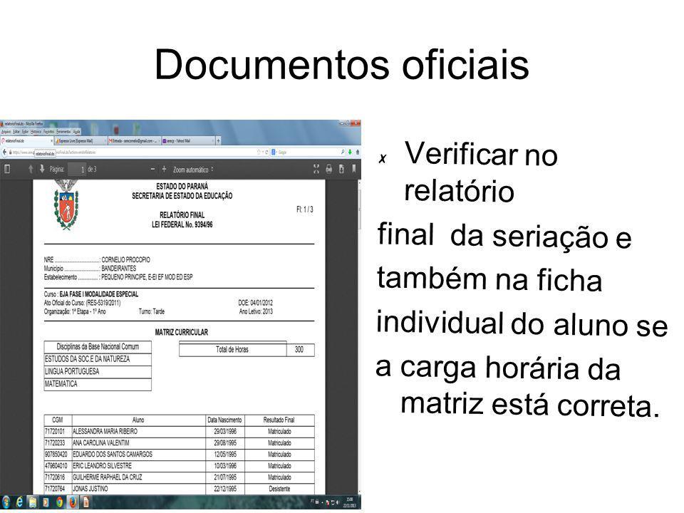 Documentos oficiais Verificar no relatório final da seriação e