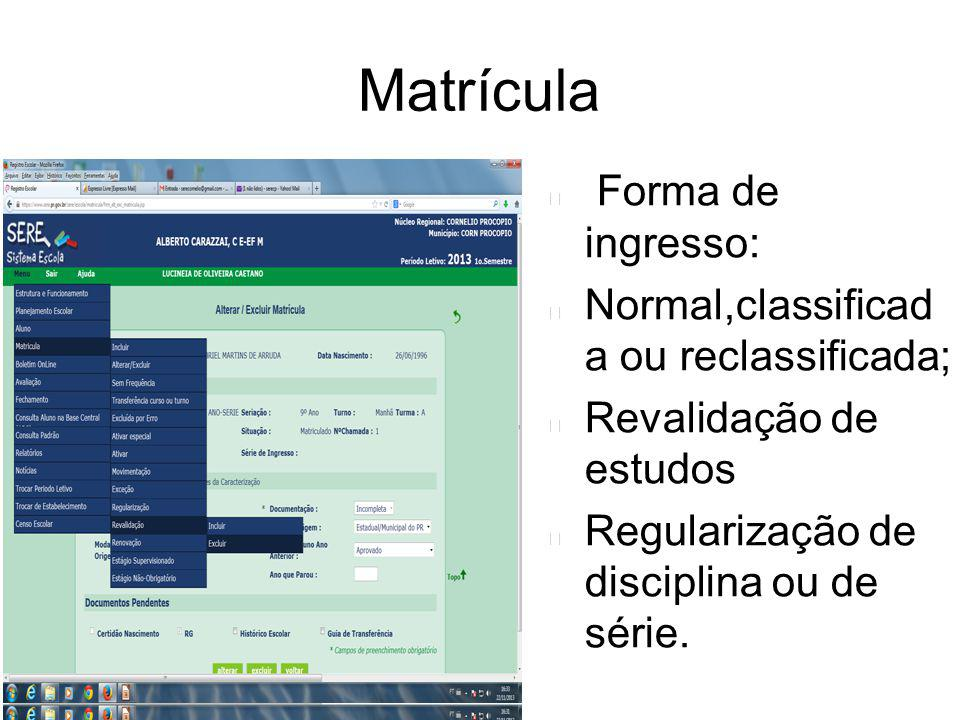 Matrícula Forma de ingresso: Normal,classificad a ou reclassificada;
