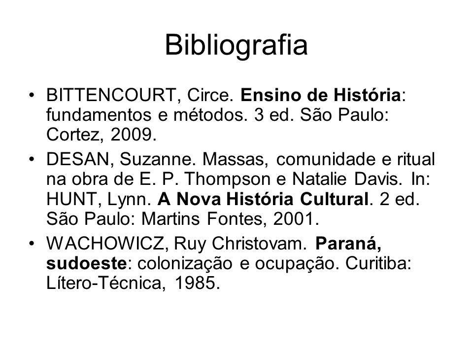 Bibliografia BITTENCOURT, Circe. Ensino de História: fundamentos e métodos. 3 ed. São Paulo: Cortez, 2009.
