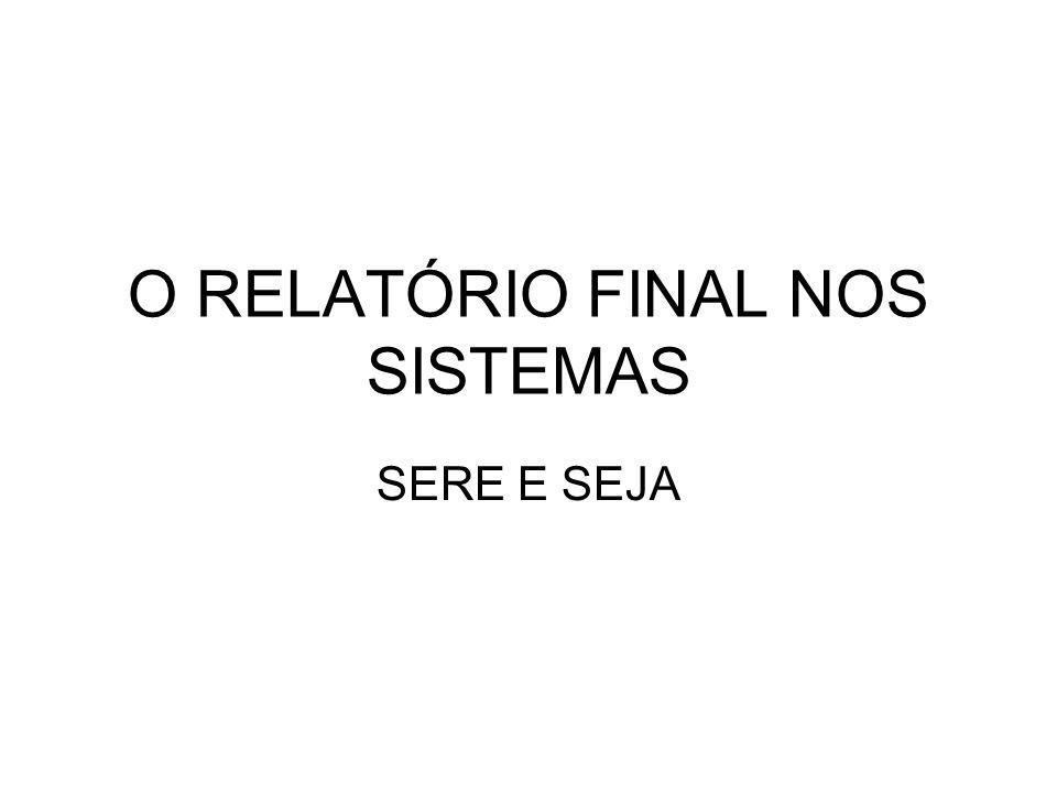 O RELATÓRIO FINAL NOS SISTEMAS
