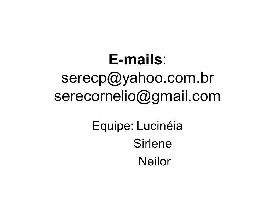 E-mails: serecp@yahoo.com.br serecornelio@gmail.com