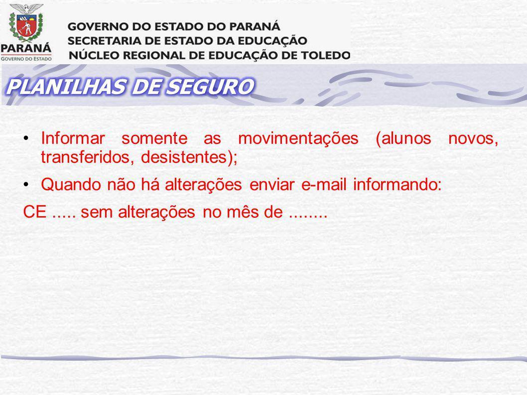 PLANILHAS DE SEGURO Informar somente as movimentações (alunos novos, transferidos, desistentes); Quando não há alterações enviar e-mail informando: