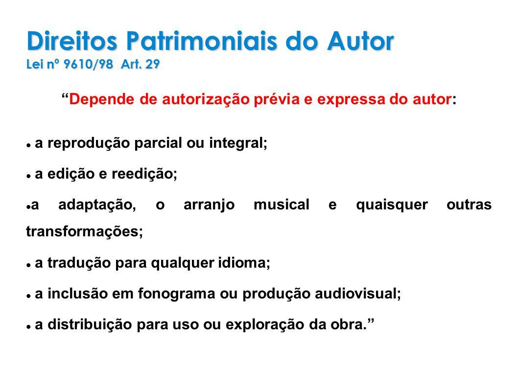 Direitos Patrimoniais do Autor Lei nº 9610/98 Art. 29