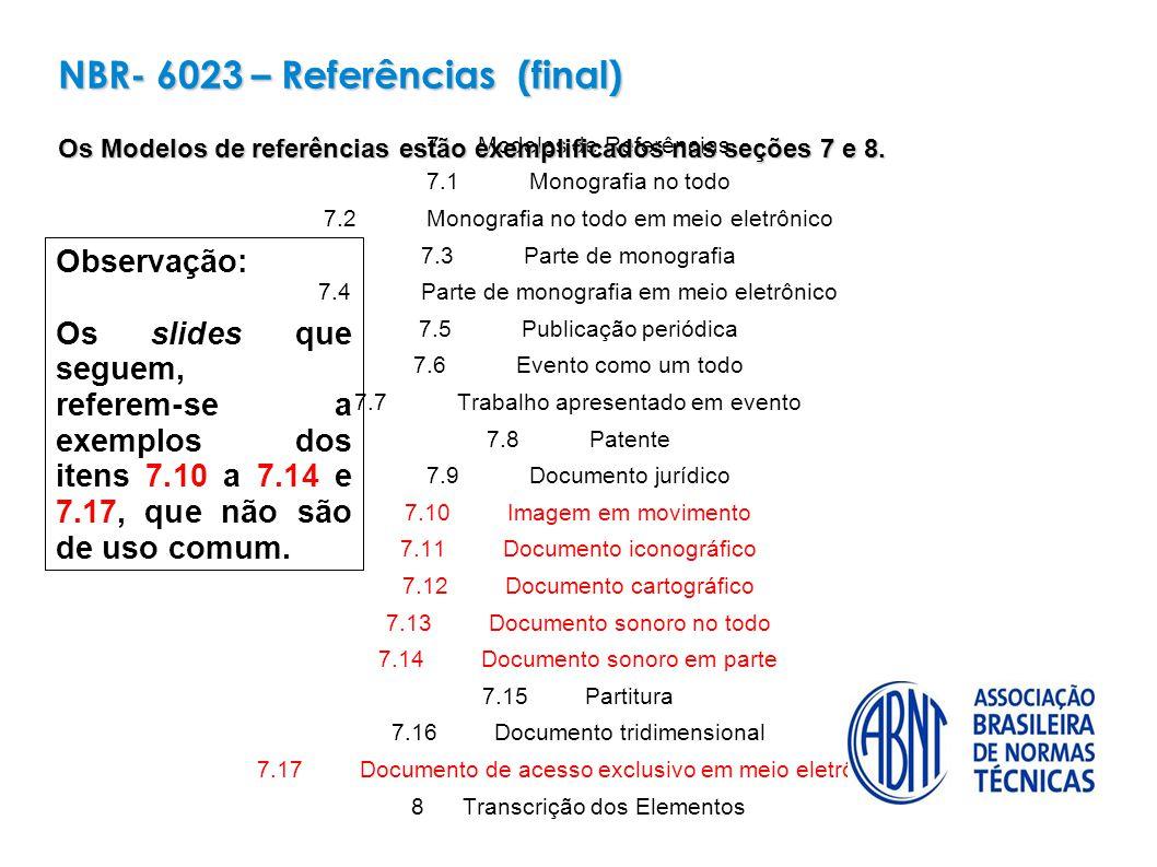 NBR- 6023 – Referências (final) Os Modelos de referências estão exemplificados nas seções 7 e 8.