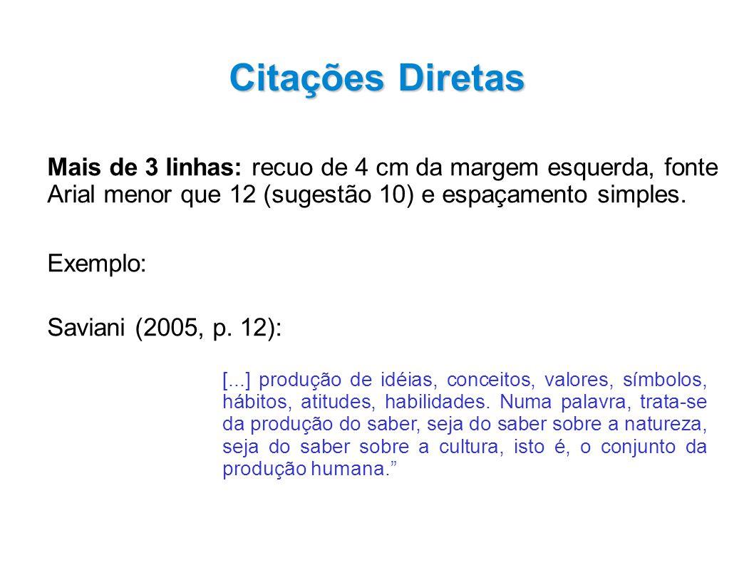 Citações Diretas Mais de 3 linhas: recuo de 4 cm da margem esquerda, fonte Arial menor que 12 (sugestão 10) e espaçamento simples.