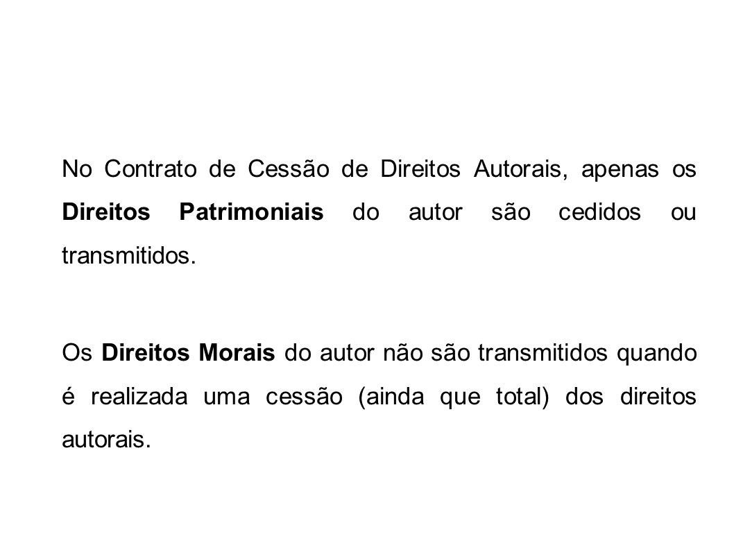 No Contrato de Cessão de Direitos Autorais, apenas os Direitos Patrimoniais do autor são cedidos ou transmitidos.