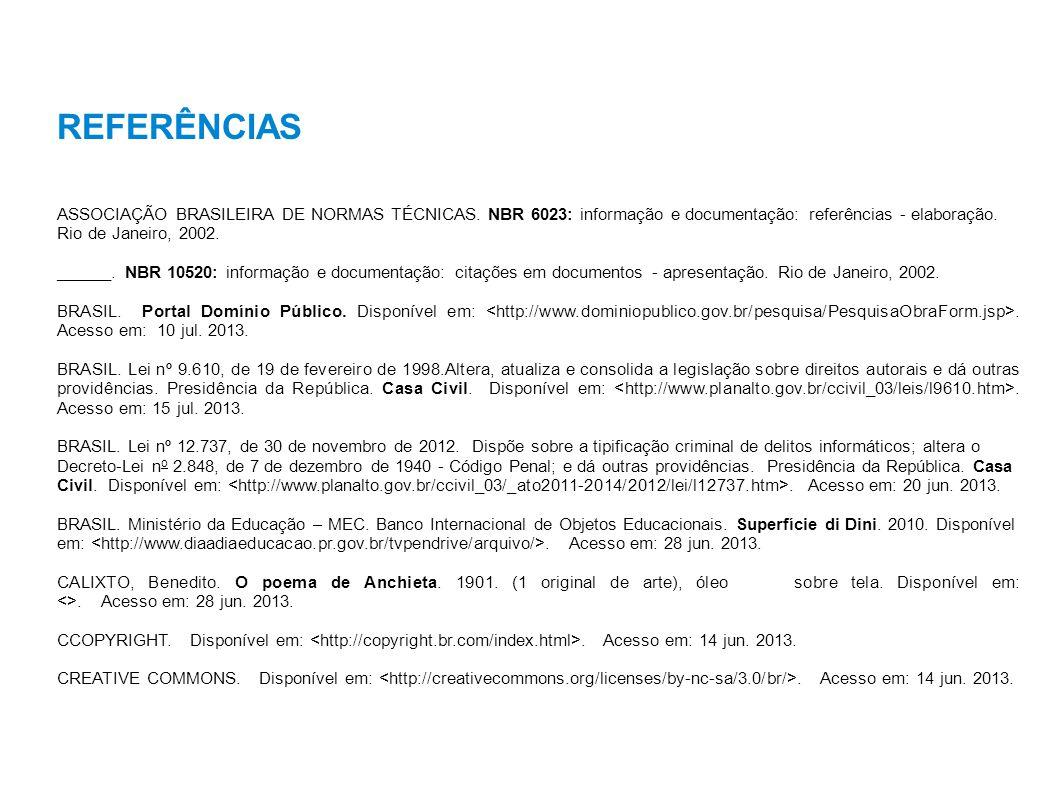 REFERÊNCIAS ASSOCIAÇÃO BRASILEIRA DE NORMAS TÉCNICAS. NBR 6023: informação e documentação: referências - elaboração. Rio de Janeiro, 2002.