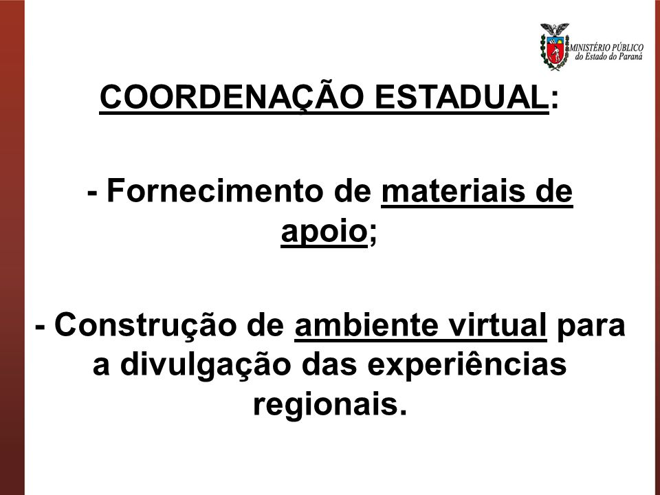 COORDENAÇÃO ESTADUAL: - Fornecimento de materiais de apoio;