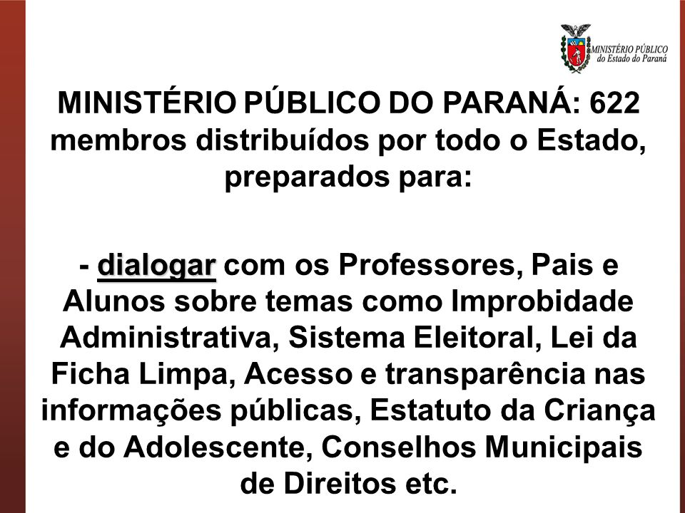 MINISTÉRIO PÚBLICO DO PARANÁ: 622 membros distribuídos por todo o Estado, preparados para: