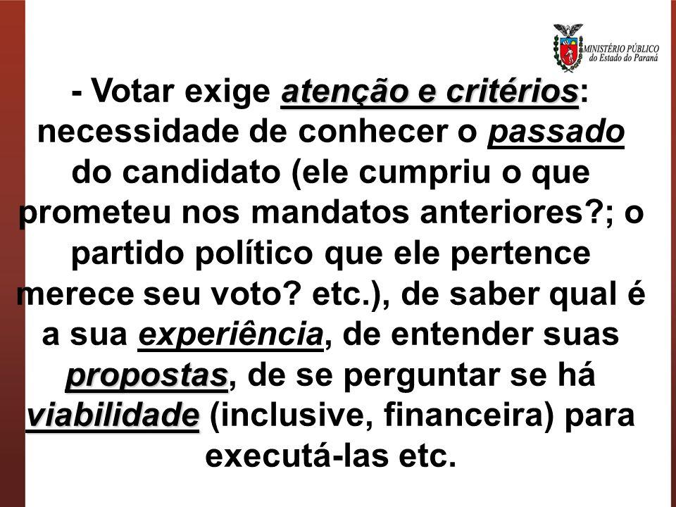 - Votar exige atenção e critérios: necessidade de conhecer o passado do candidato (ele cumpriu o que prometeu nos mandatos anteriores ; o partido político que ele pertence merece seu voto.