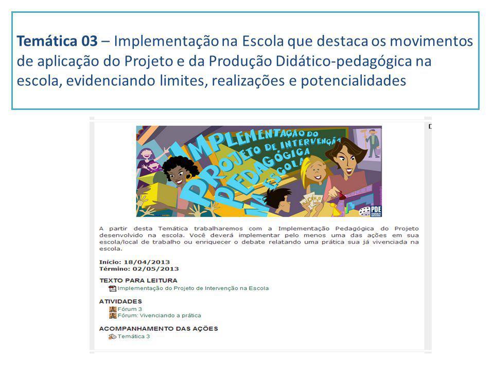 Temática 03 – Implementação na Escola que destaca os movimentos de aplicação do Projeto e da Produção Didático-pedagógica na escola, evidenciando limites, realizações e potencialidades
