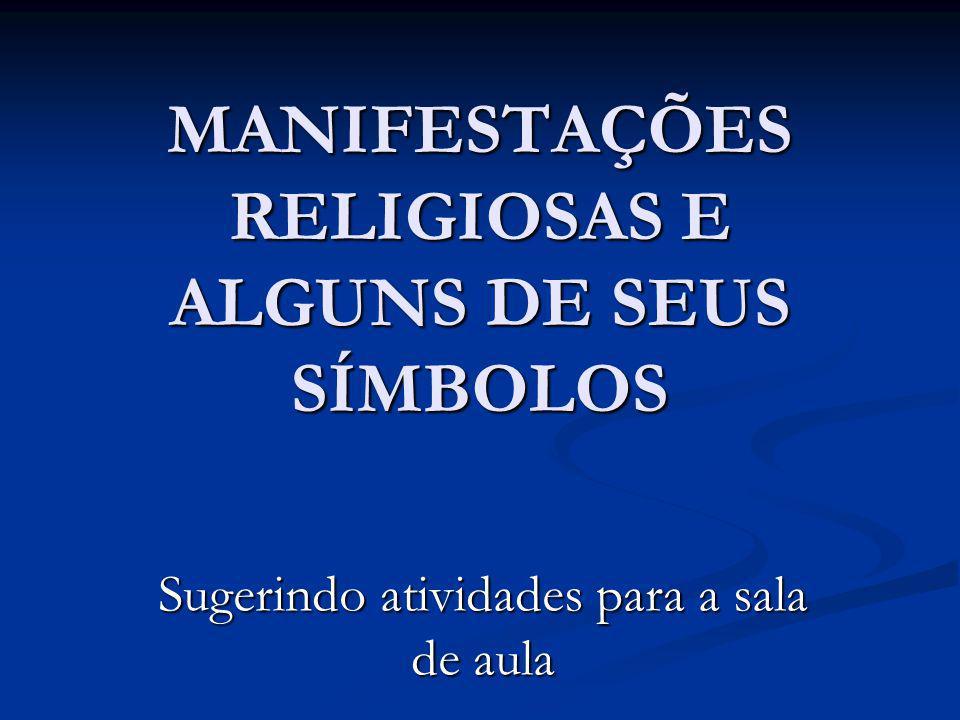 MANIFESTAÇÕES RELIGIOSAS E ALGUNS DE SEUS SÍMBOLOS