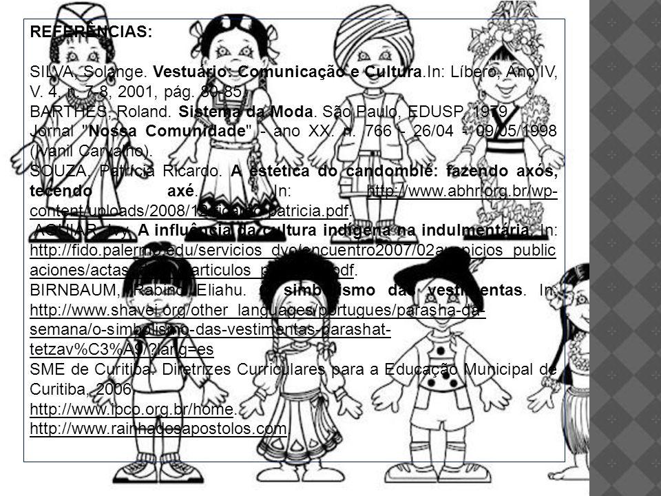 REFERÊNCIAS: SILVA, Solange. Vestuário: Comunicação e Cultura.In: Líbero, Ano IV, V. 4, n. 7-8, 2001, pág. 80-85.