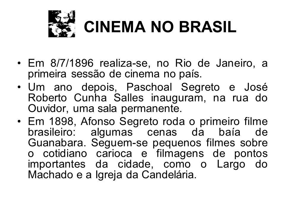 CINEMA NO BRASIL Em 8/7/1896 realiza-se, no Rio de Janeiro, a primeira sessão de cinema no país.