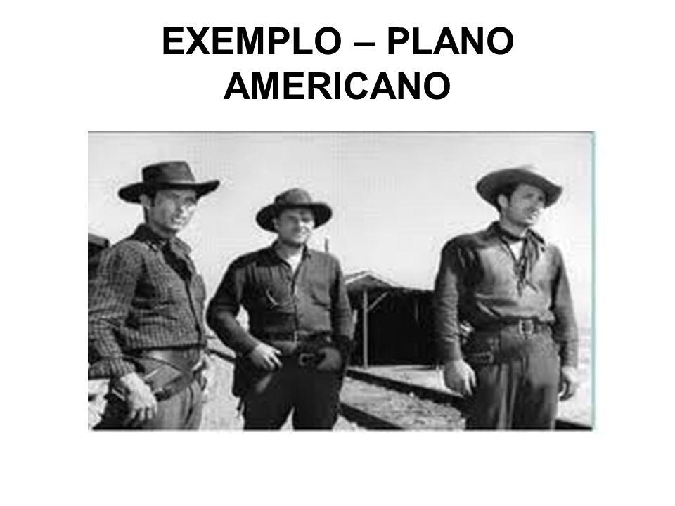 EXEMPLO – PLANO AMERICANO