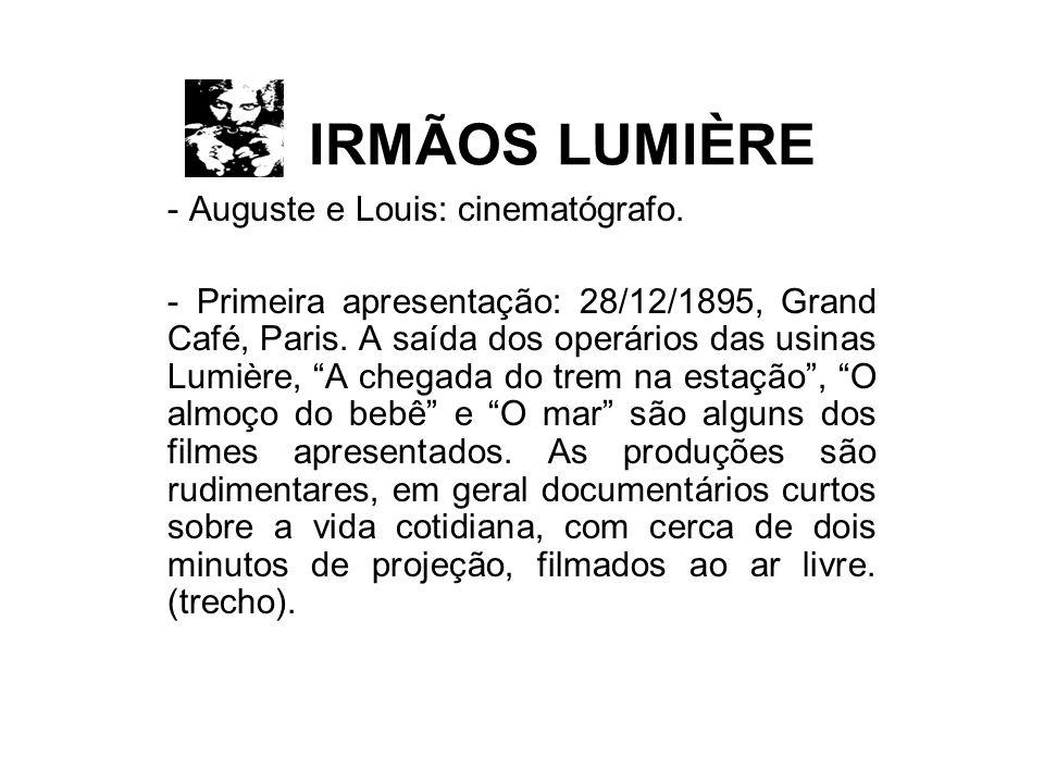IRMÃOS LUMIÈRE Auguste e Louis: cinematógrafo.