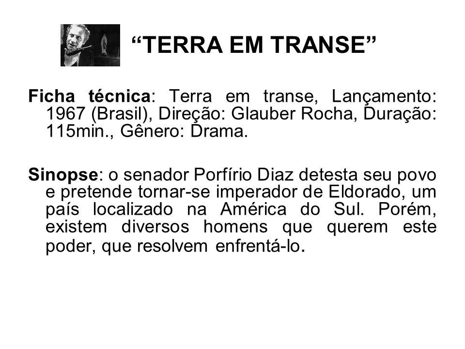 TERRA EM TRANSE Ficha técnica: Terra em transe, Lançamento: 1967 (Brasil), Direção: Glauber Rocha, Duração: 115min., Gênero: Drama.