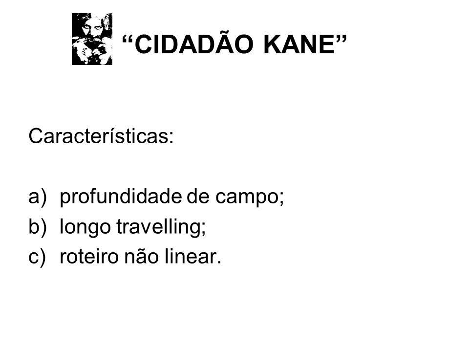CIDADÃO KANE Características: profundidade de campo;