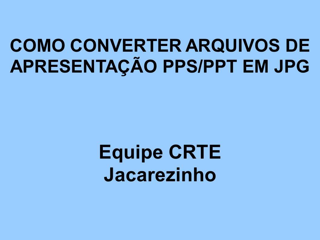 COMO CONVERTER ARQUIVOS DE APRESENTAÇÃO PPS/PPT EM JPG
