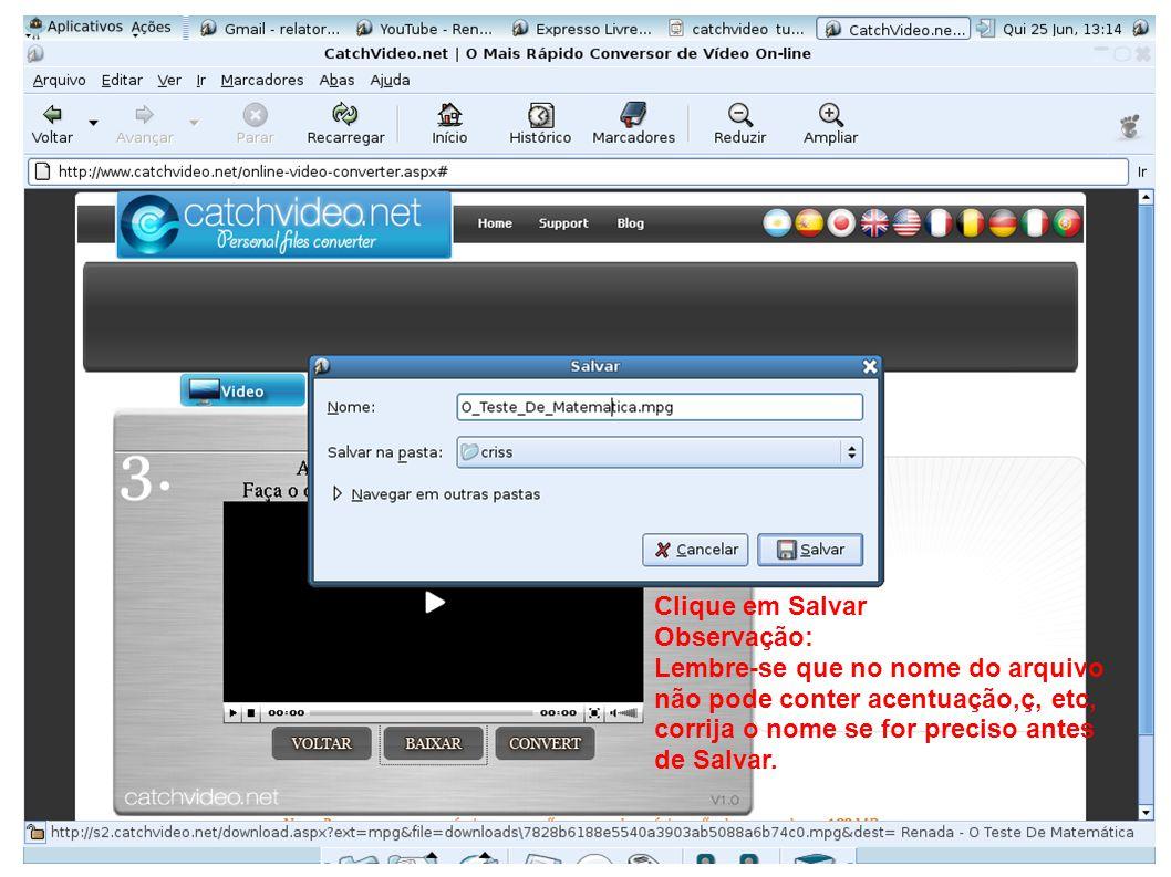Clique em Salvar Observação: Lembre-se que no nome do arquivo não pode conter acentuação,ç, etc, corrija o nome se for preciso antes de Salvar.