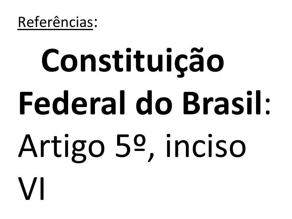 Constituição Federal do Brasil: Artigo 5º, inciso VI