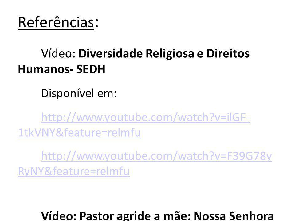 Referências: Vídeo: Diversidade Religiosa e Direitos Humanos- SEDH