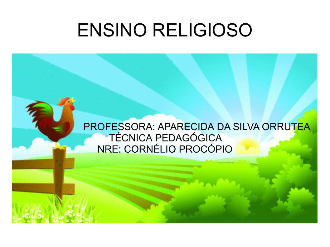 ENSINO RELIGIOSO PROFESSORA: APARECIDA DA SILVA ORRUTEA