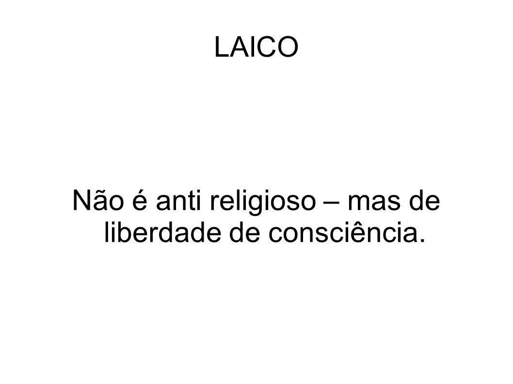 Não é anti religioso – mas de liberdade de consciência.