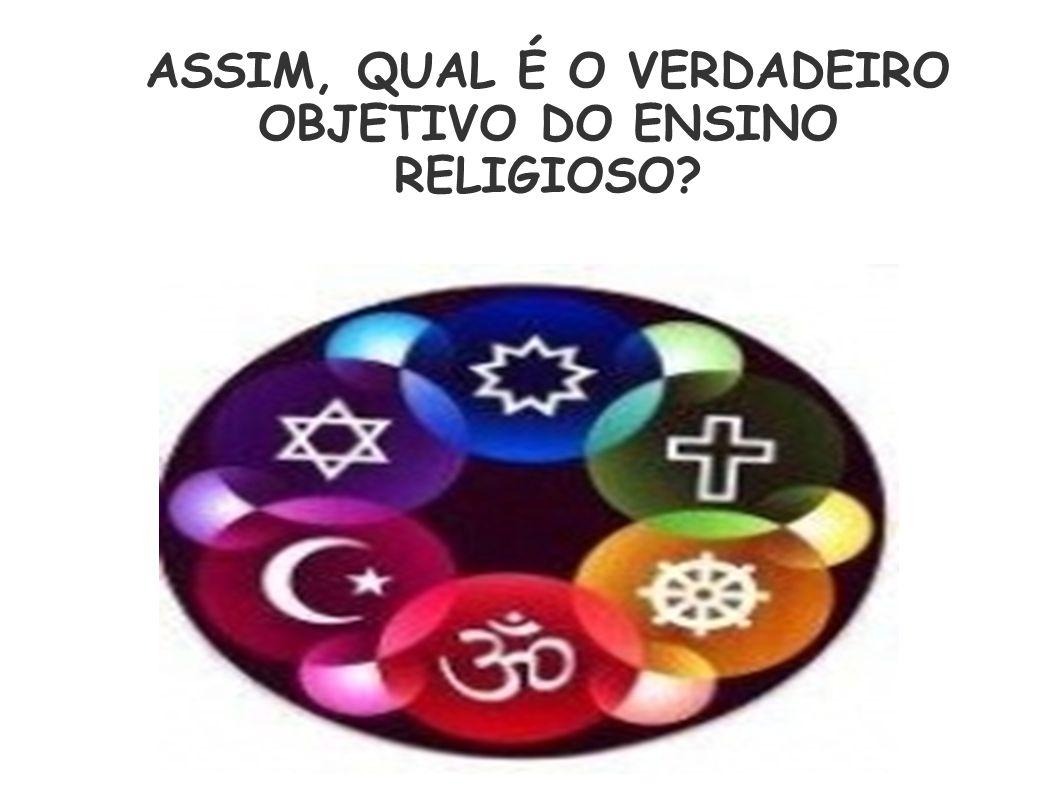 ASSIM, QUAL É O VERDADEIRO OBJETIVO DO ENSINO RELIGIOSO