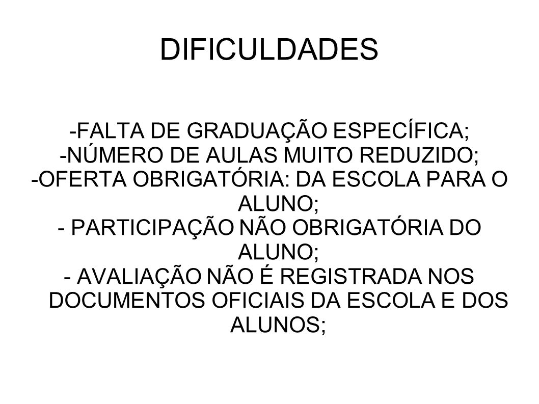 DIFICULDADES -FALTA DE GRADUAÇÃO ESPECÍFICA;