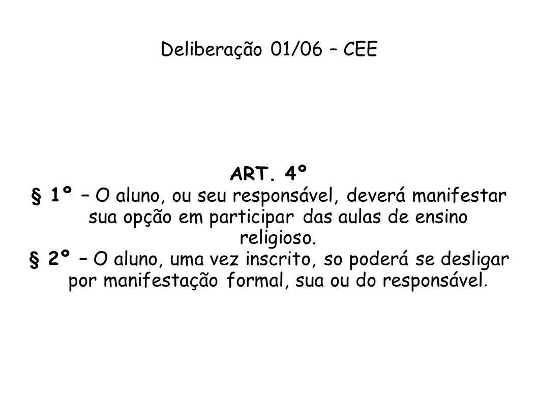 Deliberação 01/06 – CEE ART. 4º. § 1º – O aluno, ou seu responsável, deverá manifestar sua opção em participar das aulas de ensino religioso.