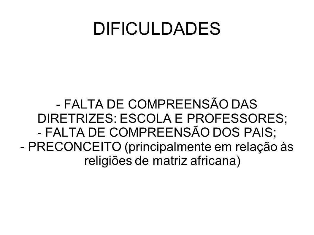 DIFICULDADES - FALTA DE COMPREENSÃO DAS DIRETRIZES: ESCOLA E PROFESSORES; - FALTA DE COMPREENSÃO DOS PAIS;