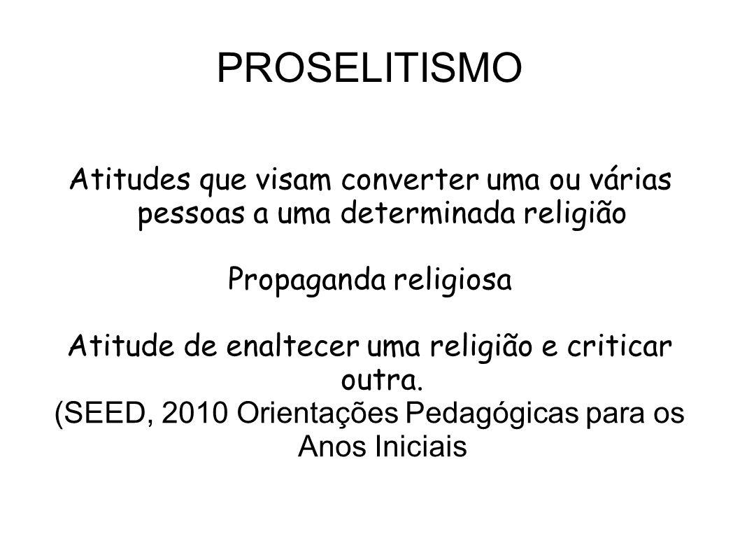 PROSELITISMO Atitudes que visam converter uma ou várias pessoas a uma determinada religião. Propaganda religiosa.