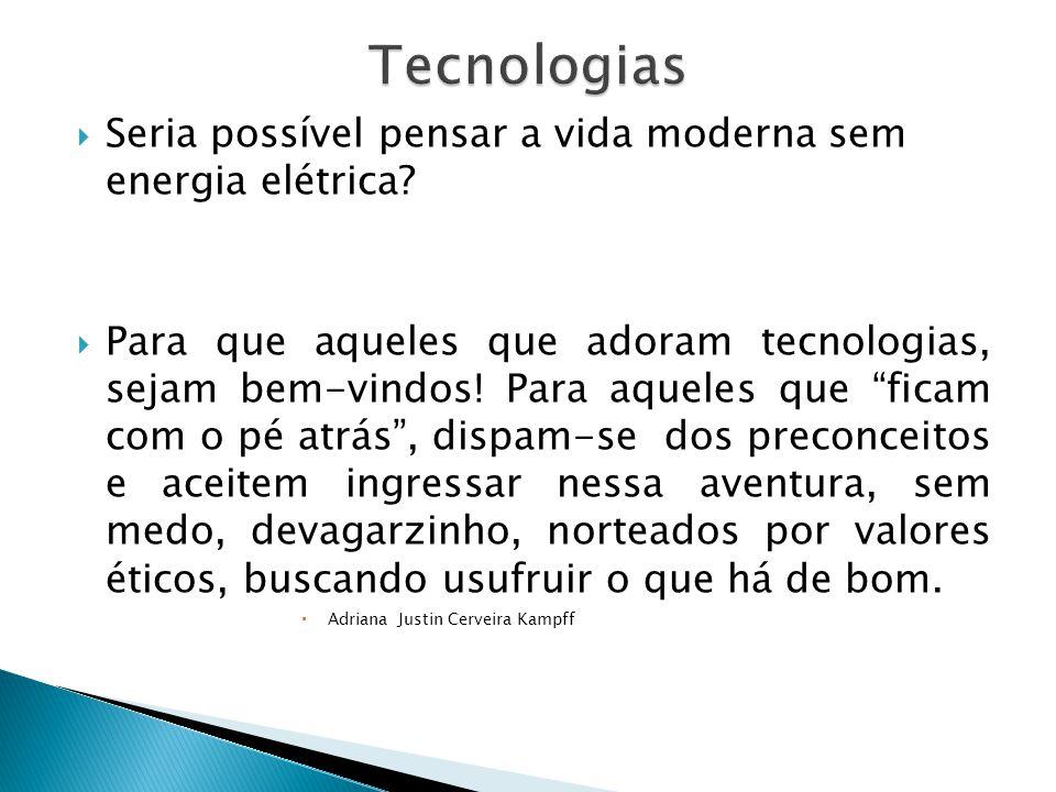 Tecnologias Seria possível pensar a vida moderna sem energia elétrica