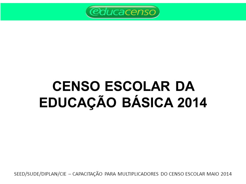 CENSO ESCOLAR DA EDUCAÇÃO BÁSICA 2014