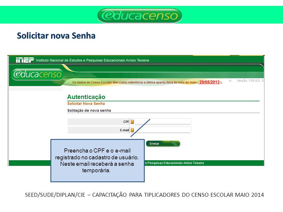 Solicitar nova Senha SEED/SUDE/DIPLAN/CIE – CAPACITAÇÃO PARA TIPLICADORES DO CENSO ESCOLAR MAIO 2014.