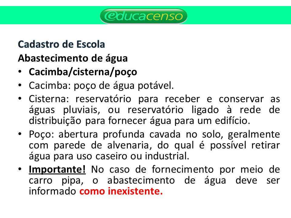 Cacimba/cisterna/poço Cacimba: poço de água potável.