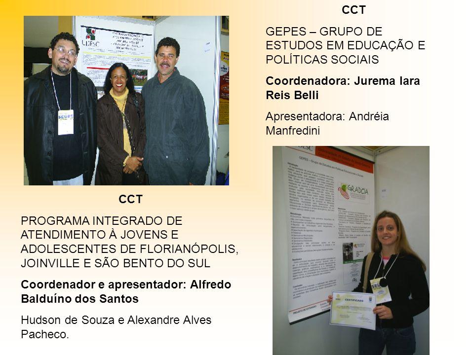 CCT GEPES – GRUPO DE ESTUDOS EM EDUCAÇÃO E POLÍTICAS SOCIAIS. Coordenadora: Jurema Iara Reis Belli.
