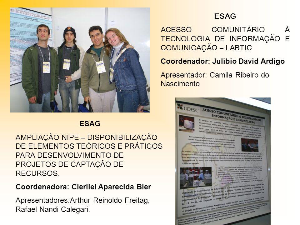 ESAG ACESSO COMUNITÁRIO À TECNOLOGIA DE INFORMAÇÃO E COMUNICAÇÃO – LABTIC. Coordenador: Julíbio David Ardigo.