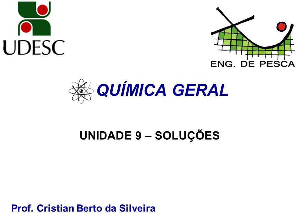 QUÍMICA GERAL UNIDADE 9 – SOLUÇÕES Prof. Cristian Berto da Silveira