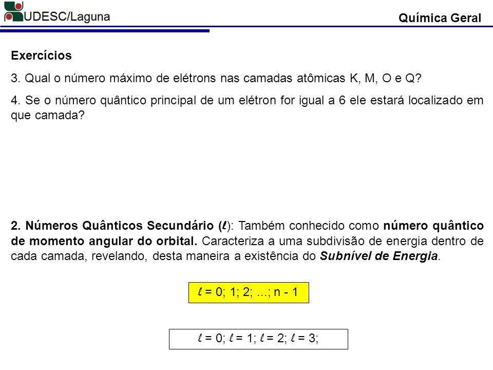 Química Geral Exercícios. 3. Qual o número máximo de elétrons nas camadas atômicas K, M, O e Q
